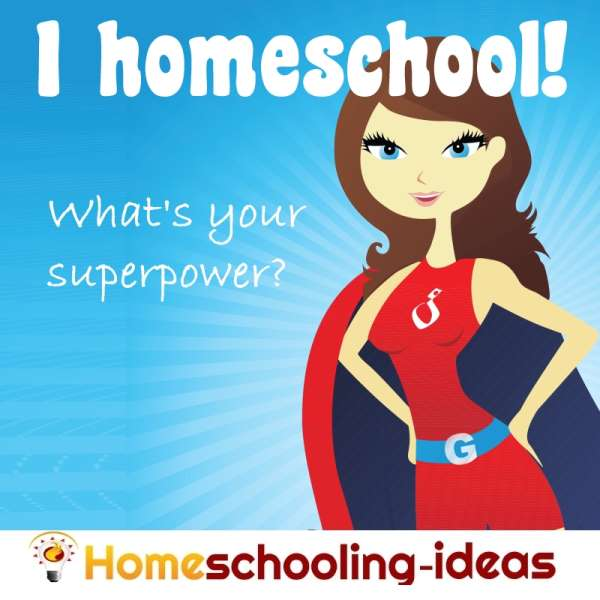 I homeschool - What's your superpower?