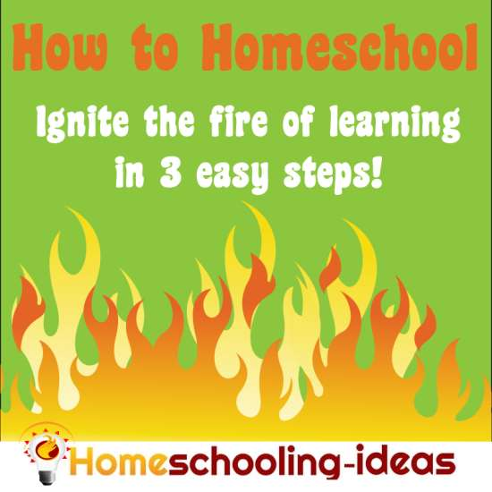 How to homeschool - Ignite the Fire of learning