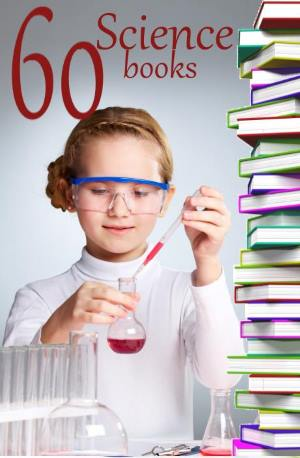 60 science books for kids for homescoooling