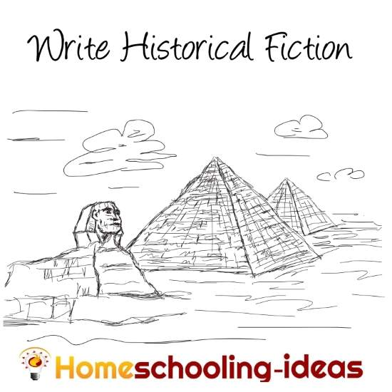 Write historical fiction - homeschooling-ideas project